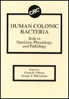 Human Colonic Bacteria Role in Nutrition, Physiology, and Pathology  by  Glenn R. Gibson