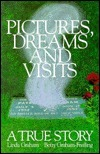 Pictures, Dreams and Visits: A True Story Linda Graham