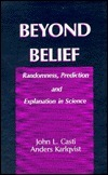 Beyond Beliefrandomness, Prediction and Explanation in Science John L. Casti