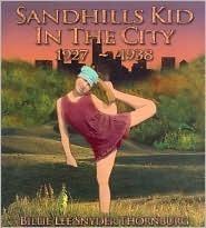 Sandhills Kid in the City, 1927-1938  by  Billie Lee Snyder Thornburg