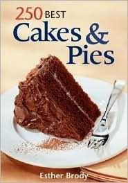 250 Best Cakes and Pies Esther Brody