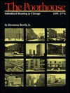 The Poorhouse: Subsidized Housing in Chicago, 1895-1976  by  Devereux Bowly