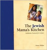 The Jewish Mamas Kitchen: Authentic Homestyle Recipes  by  Denise Phillips