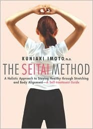 The Seitai Method: A Holistic Approach to Staying Healthy Through Stretching and Body Alignment--A Self-Treatment Guide  by  Kuniaki Imoto