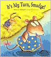 Its My Turn Smudge!  by  Miriam Moss
