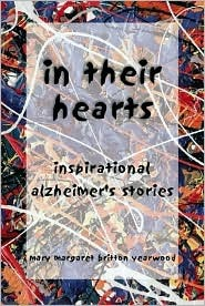 In Their Hearts: Inspirational Alzheimers Stories  by  Mary Margaret Britton Yearwood