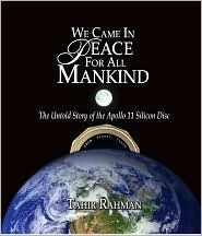 We Came in Peace for All Mankind: The Untold Story of the Apollo 11 Silicon Disc  by  Tahir Rahman