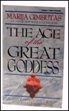 Age of the Great Goddess: Ancient Roots of the Emerging Feminine Consciousness Marija Gimbutas
