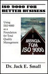 ISO 9000 for Executives: Understand the Fastest Growing Program to Impact American Industry and Commerce  by  Jack E. Small