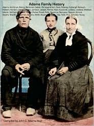 Adams Family History: Adams, Armbrust, Bahns, Bartunek, Catlett, Christopherson, Dent, Dulaney, Fothergill, Gorsuch, Halbert, Harders, Horst  by  John C. Adams