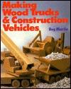 Making Wood Trucks & Construction Vehicles  by  Reg Martin
