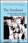 The Sisterhood: The True Story of the Women Who Changed the World  by  Marcia Cohen