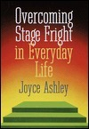 Overcoming Stage Fright In Everyday Life Joyce Ashley