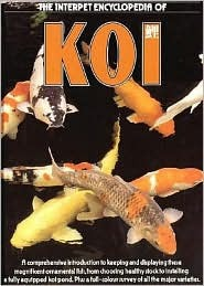 The Interpet Encyclopedia of Koi: A Comprehensive Introduction to Keeping and Displaying These Magnificent Ornamental Fish, from Choosing Healthy Stock to Installing a Fully Equipped Koi Pond.  by  Interpet Publishing
