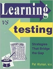 Learning vs. Testing: Strategies That Bridge the Gap Between Learning Styles And Test-Taking Success Pat Wyman