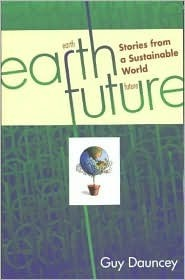Earthfuture: Stories from a Sustainable World Guy Dauncey