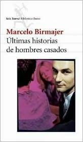 Últimas historias de hombres casados (Historias de hombres casados, #3) Marcelo Birmajer
