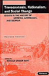 Transcaucasia, Nationalism, and Social Change: Essays in the History of Armenia, Azerbaijan, and Georgia Ronald Grigor Suny