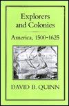 Explorers and Colonies: America, 1500-1625 David Beers Quinn