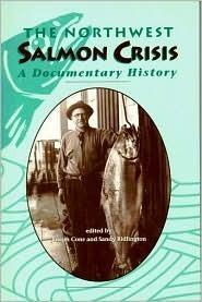 The Northwest Salmon Crisis: A Documentary History Joseph Cone