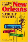 Stories Behind New Orleans Str  by  Donald A. Gill