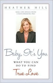 Baby, Its You: What You Can Do to Find True Love  by  Heather Hill