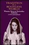 Tradition in a Rootless World: Women Turn to Orthodox Judaism  by  Lynn Davidman