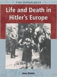 Life And Death In Hitlers Europe (Holocaust  by  Jane Shuter