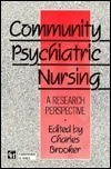 Community Psychiatric Nursing: A Research Perspective  by  Charles Brooker