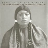 Peoples of the Plateau: The Indian Photographs of Lee Moorhouse, 1898-1915  by  Steven L. Grafe