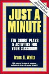 Just a Minute: Ten Short Plays & Activities for Your Classroom Irene N. Watts