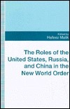 The Roles of the United States, Russia, and China in the New World Order  by  Habib C. Malik