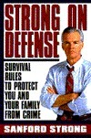 Strong on Defense: Survival Rules to Protect you and your Family from Crime  by  Sanford Strong