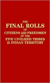 The Final Rolls of Citizens and Freedmen of the Five Civilized Tribes in Indian Territory and Index to the Final Rolls  by  Henry Laurens Dawes