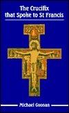 The Crucifix That Spoke to St Francis Michael Goonan