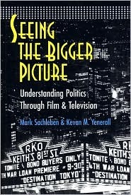Seeing The Bigger Picture: Understanding Politics Through Film & Television  by  Mark Sachleben