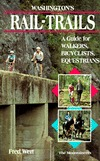 Washingtons Rail-Trails: A Guide for Walkers, Bicyclists, Equestrians Fred Wert
