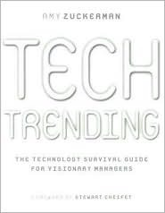 Tech Trending: A Visionary Guide to Controlling Your Technology Future  by  Amy Zuckerman
