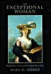 The Exceptional Woman: Elisabeth Vigee-Lebrun and the Cultural Politics of Art Mary D. Sheriff