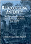 Rediscovering Antiquity: Karl Weber And The Excavation Of Herculaneum, Pompeii, And Stabiae Christopher Charles Parslow