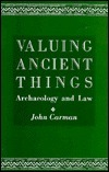 Valuing Ancient Things  by  John Carman