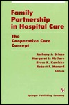 Family Partnership in Hospital Care: The Cooperative Care Concept Anthony J. Grieco