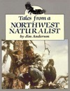 Tales from a Northwest Naturalist  by  Jim    Anderson