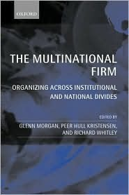 The Multinational Firm: Organizing Across Institutional and National Divides  by  Glenn Morgan