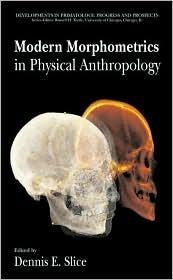 Modern Morphometrics in Physical Anthropology Dennis E. Slice
