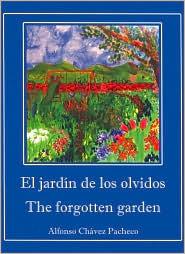 El jardín de los olvidos / The Forgotten Garden Alfonso Chávez Pacheco