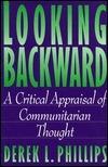 Looking Backward: A Critical Appraisal of Communitarian Thou Derek L. Phillips