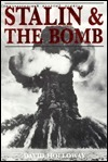 Stalin and the Bomb: The Soviet Union and Atomic Energy, 1939-1956 David Holloway