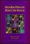 High-Risk Perinatal Home Care Manual  by  Health Care Resources