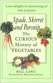 Spade, Skirret and Parsnip: The Curious History of Vegetables Bill Laws